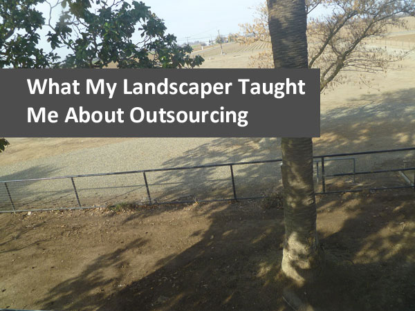 What My Landscaper Taught Me About Outsourcing