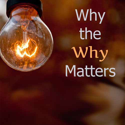 "Why the ""Why"" Matters"