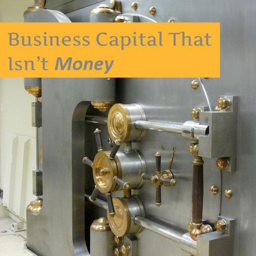 Business Capital That Isn't Money