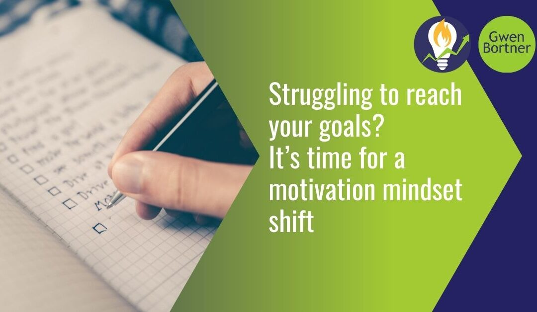 Struggling to reach your goals? It's time for a motivation mindset shift