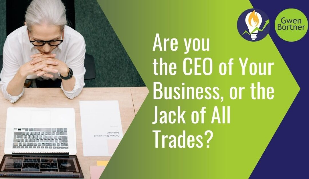 Are you the CEO of Your Business, or the Jack of All Trades?